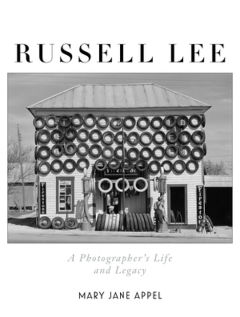 Russell Lee: A Photographer's Life and Legacy. Mary Jane Appel