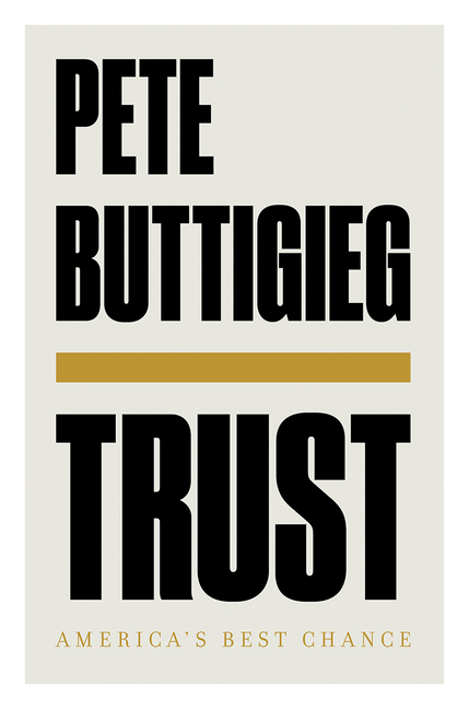 Trust: America's Best Chance. Pete Buttigieg