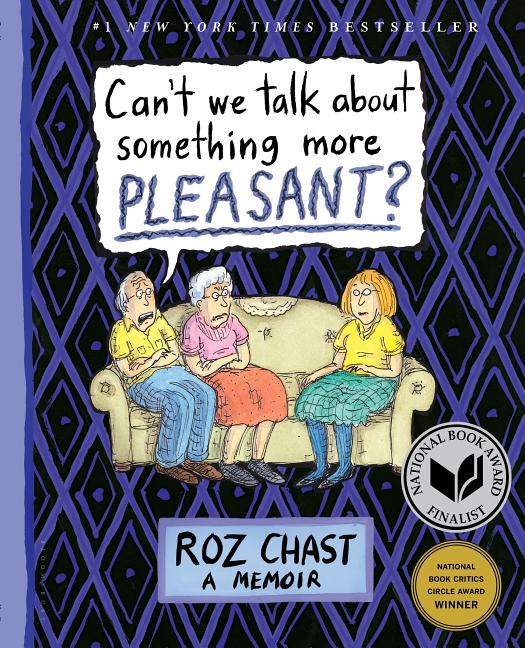 Can't We Talk about Something More Pleasant? Roz Chast