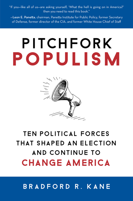 Pitchfork Populism: Ten Political Forces That Shaped an Election and Continue to Change America....