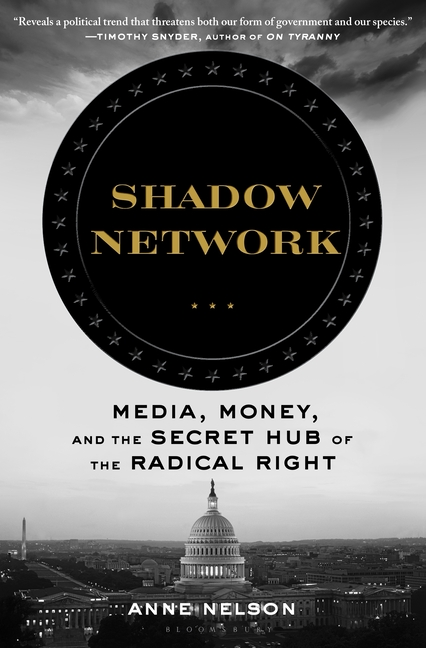 Shadow Network: Media, Money, and the Secret Hub of the Radical Right. Anne Nelson