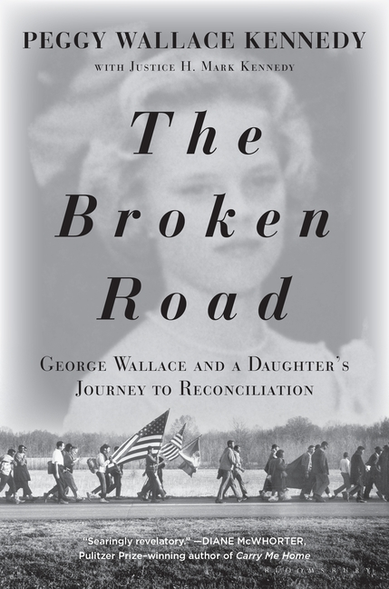 The Broken Road: George Wallace and a Daughter's Journey to Reconciliation. Peggy Wallace Kennedy.