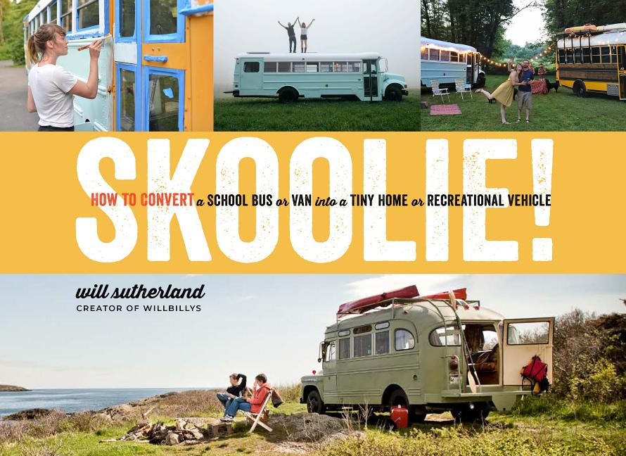 Skoolie!: How to Convert a School Bus or Van Into a Tiny Home or Recreational Vehicle. Will...