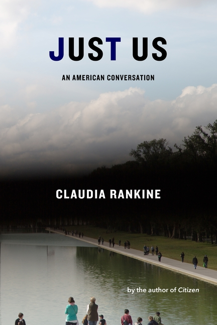 Just Us: An American Conversation. Claudia Rankine