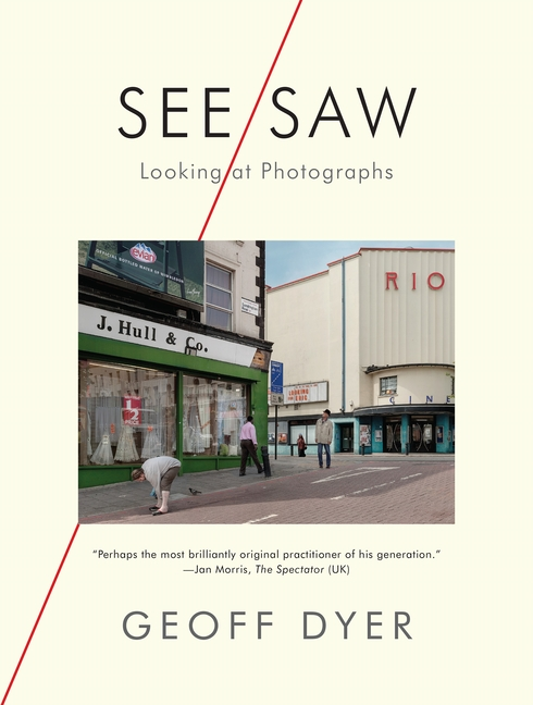 See/Saw: Looking at Photographs. Geoff Dyer