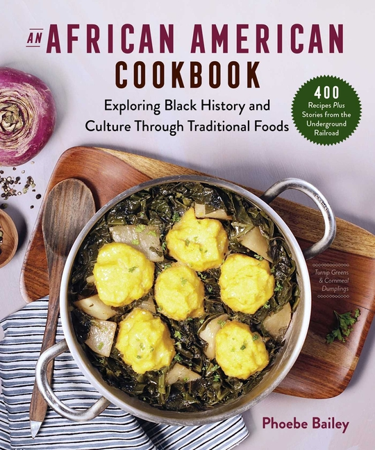 An African American Cookbook: Exploring Black History and Culture Through Traditional Foods....