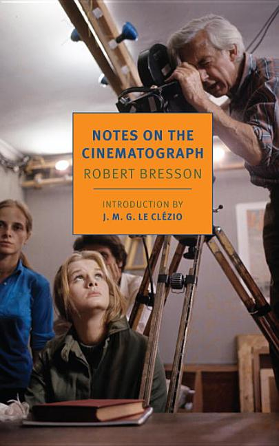 Notes on the Cinematograph. Robert Bresson.