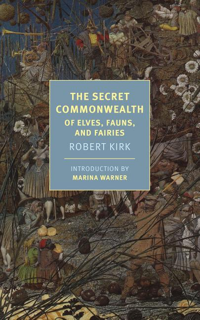 The Secret Commonwealth: Of Elves, Fauns, and Fairies (New York Review Books Classics). Robert Kirk.