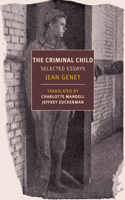 The Criminal Child: Selected Essays (New York Review Books Classics). Jean Genet
