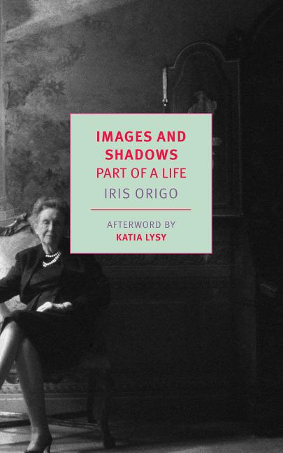Images and Shadows: Part of a Life (New York Review Books Classics). Iris Origo