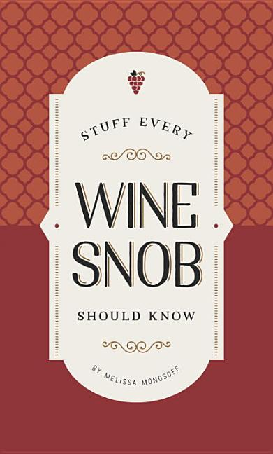 Stuff Every Wine Snob Should Know. Melissa Monosoff.