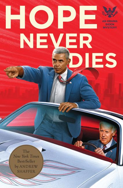 Hope Never Dies: An Obama Biden Mystery. Andrew Shaffer
