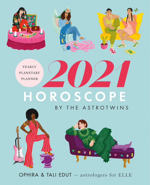 The Astrotwins' 2021 Horoscope: The Complete Yearly Astrology Guide for Every Zodiac Sign. Ophira...