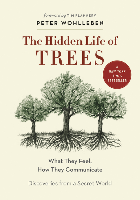 The Hidden Life of Trees: What They Feel, How They Communicate?Discoveries From a Secret World. Peter Wohlleben.