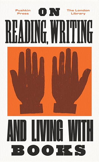 On Reading, Writing and Living with Books. Various.