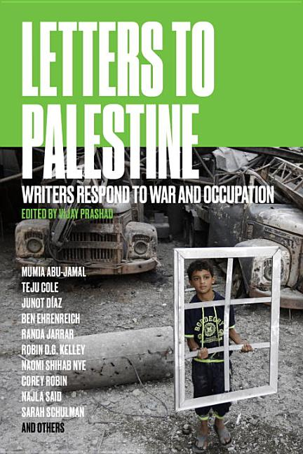 Letters to Palestine: Writers Respond to War and Occupation. Vijay Prashad