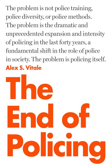 The End of Policing. Alex Vitale.