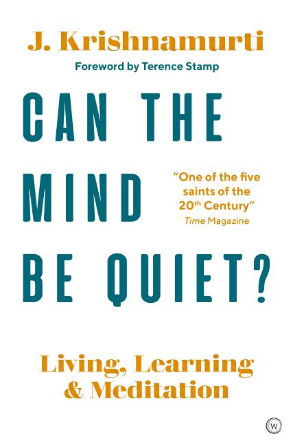 Can The Mind Be Quiet?: Living, Learning and Meditation. Jiddu Krishnamurti.
