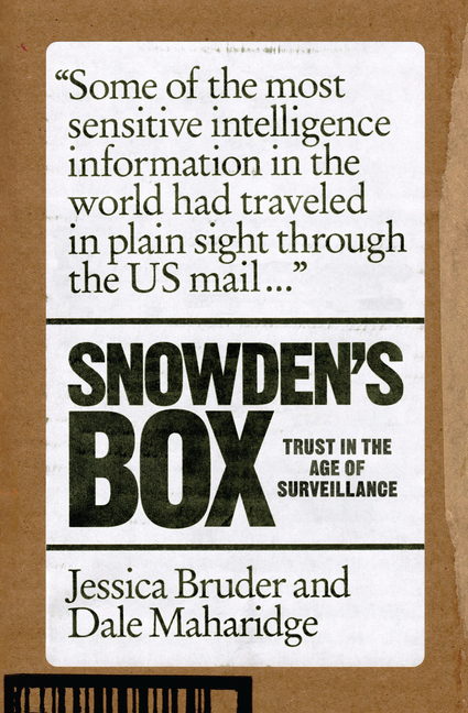 Snowden's Box: Trust in the Age of Surveillance. Dale Maharidge Jessica Bruder