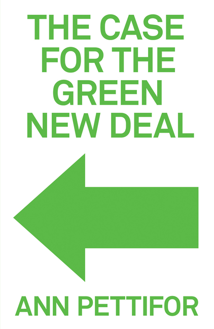 The Case for the Green New Deal. Ann Pettifor