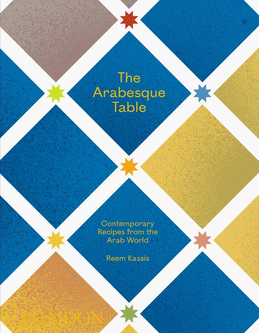Arabesque Table: Contemporary Recipes from the Arab World. Reem Kassis.