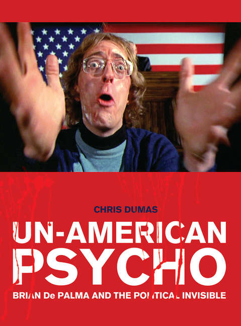 Un-American Psycho: Brian De Palma and the Political Invisible. Chris Dumas