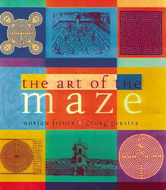 The Art of the Maze. Adrian Fisher, Georg Gerster.