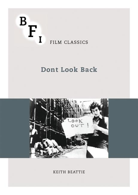 Dont Look Back (BFI Film Classics). Keith Beattie