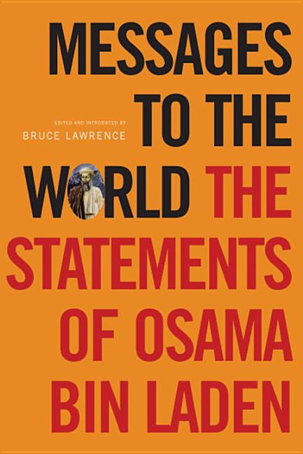 Messages to the World: The Statements of Osama bin Laden. OSAMA BIN LADEN, BRUCE LAWRENCE, JAMES...