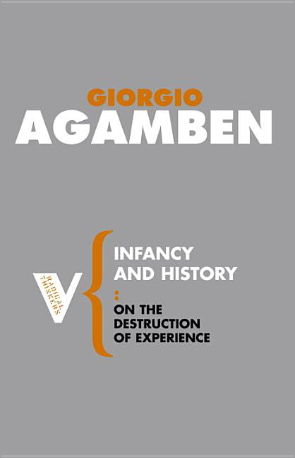 Infancy and History: The Destruction of Experience. Giorgio Agamben.