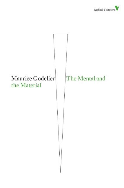 The Mental and the Material (New Edition) (Radical Thinkers). Maurice Godelier.