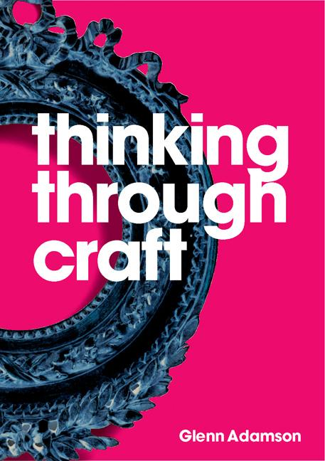 Thinking Through Craft. Glenn Adamson