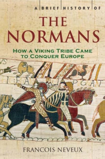 A Brief History of the Normans. Francois Neveux