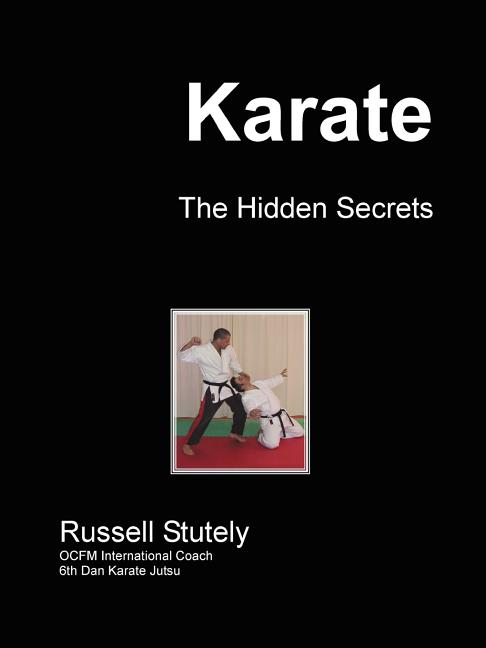 Karate - The Hidden Secrets. Russell Stutely