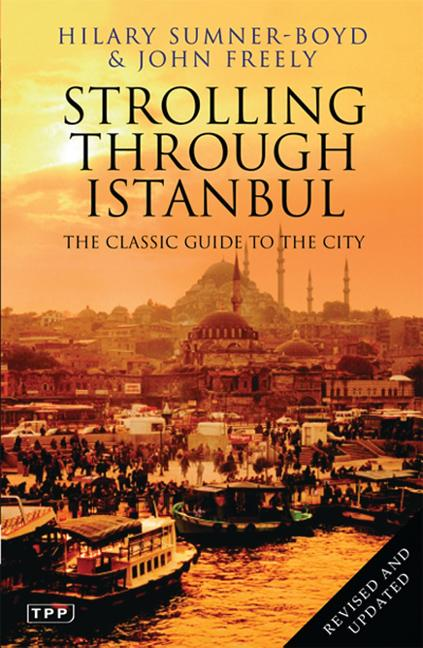 Strolling Through Istanbul: The Classic Guide to the City (Tauris Parke Paperbacks). John Freely...