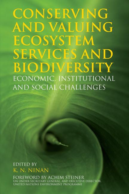 Conserving and Valuing Ecosystem Services and Biodiversity: Economic, Institutional and Social...