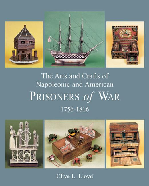 The Arts and Crafts of Napoleonic and American Prisoners of War 1756-1816 (v. 2). Clive Lloyd