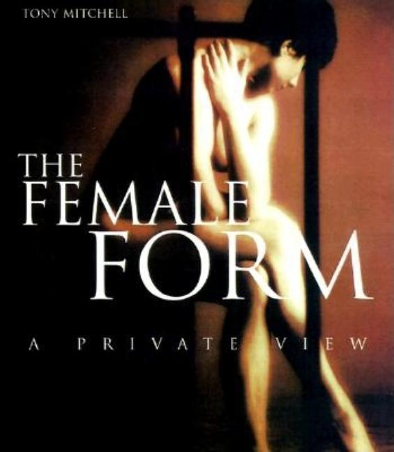 The Female Form: A Private View. Tony Mitchell