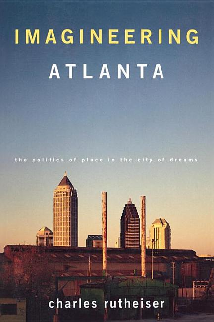 Imagineering Atlanta: The Politics of Place in the City of Dreams (Haymarket Series). CHARLES...