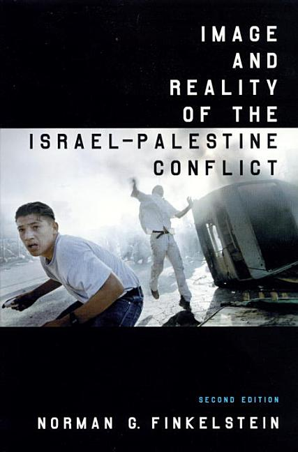 Image and Reality of the Israel-Palestine Conflict. NORMAN G. FINKELSTEIN