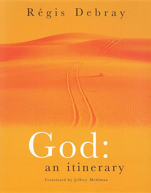 God: An Itinerary. REGIS DEBRAY