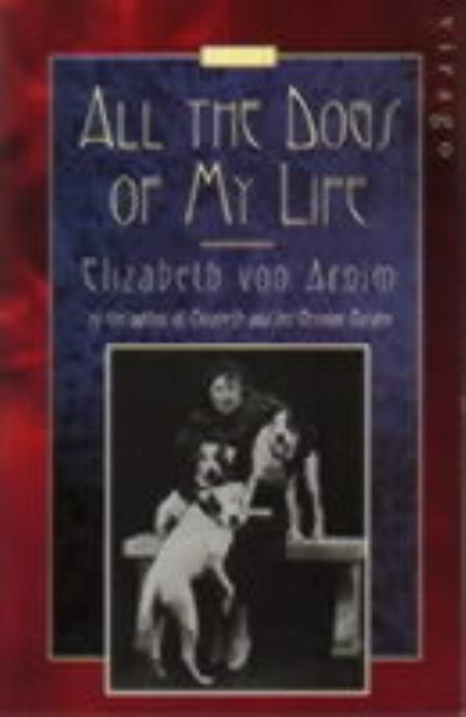 All the Dogs of My Life. Elizabeth Von Arnim