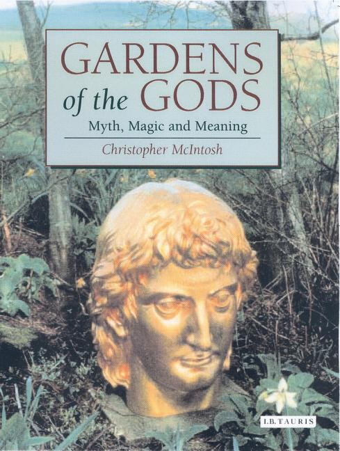 Gardens of the Gods: Myth, Magic and Meaning. Christopher McIntosh