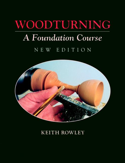 Woodturning: A Foundation Course (New Edition). Keith Rowley