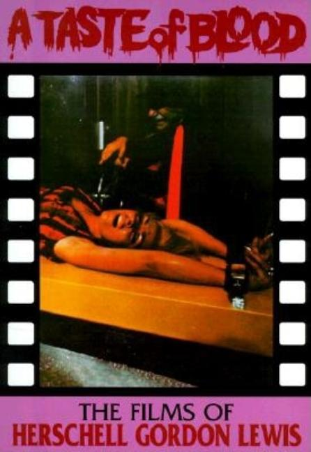 Taste of Blood: The Films of Herschell Gordon Lewis. Christopher Wayne Curry