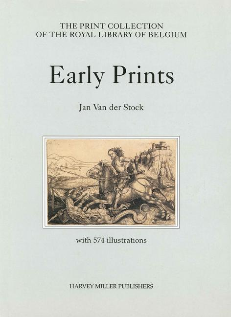 Early Prints in the Royal Library of Belgium (THE PRINT COLLECTION OF THE ROYAL LIBRARY OF...