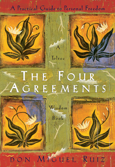 The Four Agreements: A Practical Guide to Personal Freedom (A Toltec Wisdom Book). DON MIGUEL RUIZ