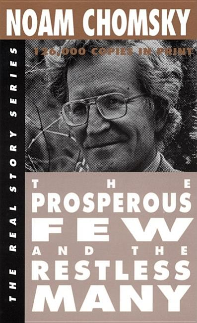 The Prosperous Few and the Restless Many (The Real Story Series). NOAM CHOMSKY