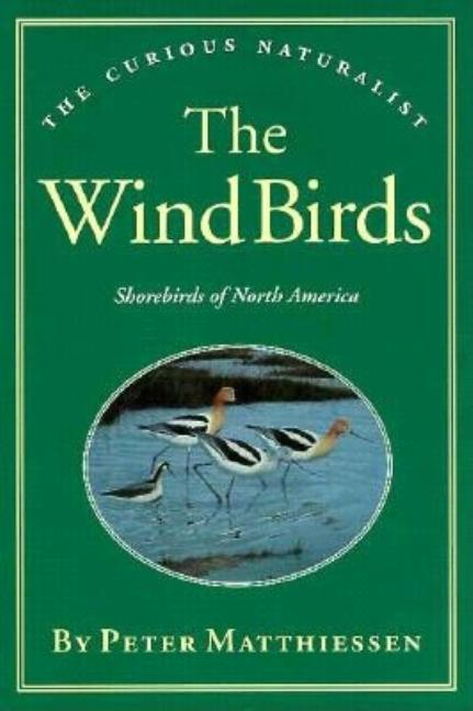 The Wind Birds (The Curious Naturalist). Peter Matthiessen