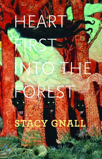 Heart First Into the Forest. Stacy Gnall